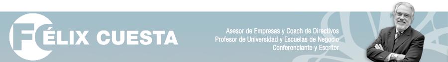 Félix Cuesta - Asesor de Empresas, Coach de Directivos, Profesor de Universidad y Escuelas de Negocio, Conferenciante y Escritor